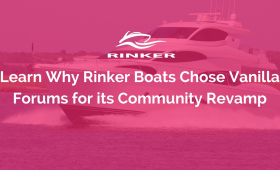 Learn Why Rinker Boats Chose Vanilla Forums for its Community Revamp
