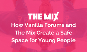How Vanilla Forums and The Mix Create a Safe Space for Young People