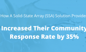 How A Solid-State Array (SSA) Solution Provider Increased Their Community Response Rate By 35%